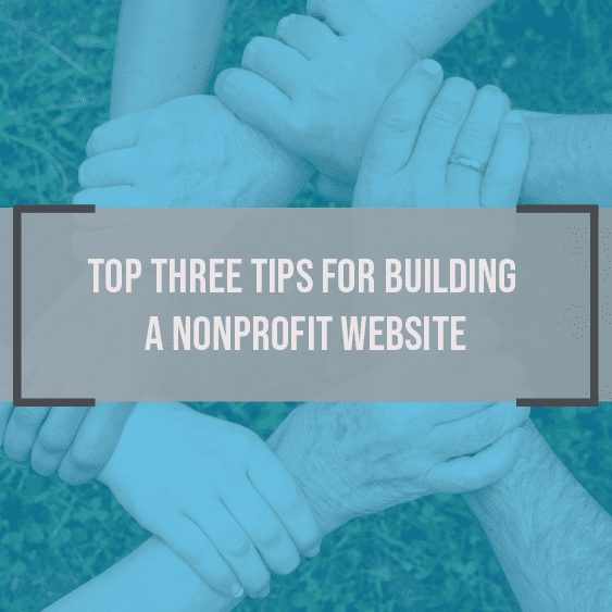Top Three Tips For Building a Nonprofit Website