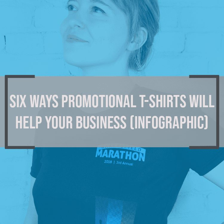 Six Ways Promotional T-Shirts Will Help Your Business (Infographic)