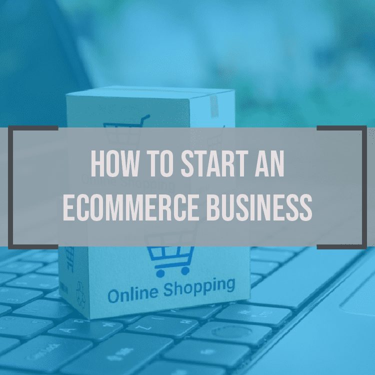 Guide to How to Start an Ecommerce Business