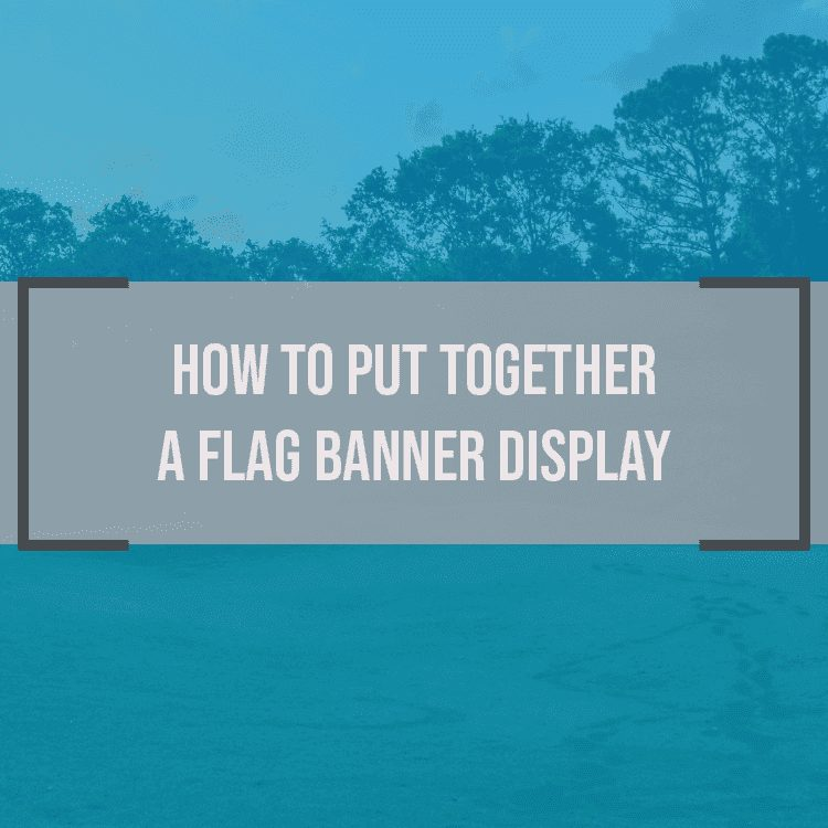 How to Set Up a Flag Banner in 7 EASY Steps!