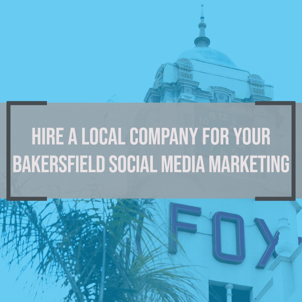 Hire A Local Company for Your Bakersfield Social Media Management