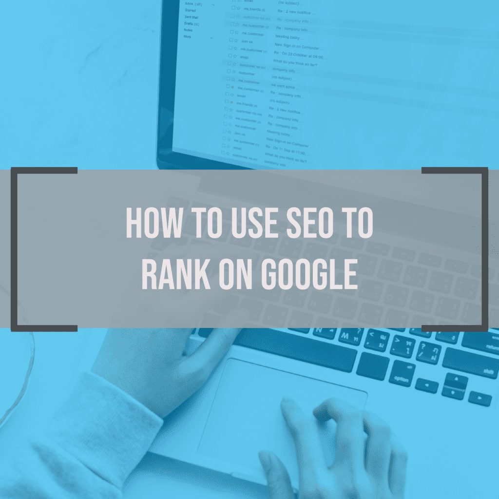 How to Use SEO to Rank on Google