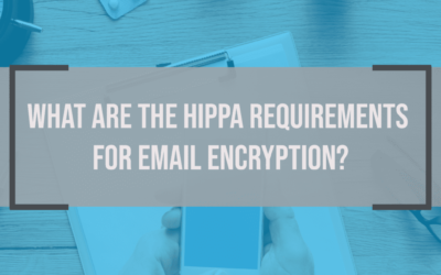 What are the HIPAA Requirements for Email Encryption?