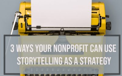3 Ways Your Nonprofit Can Use Storytelling as a Strategy