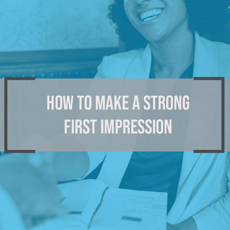 How to Make a Strong First Impression (That Lasts!)