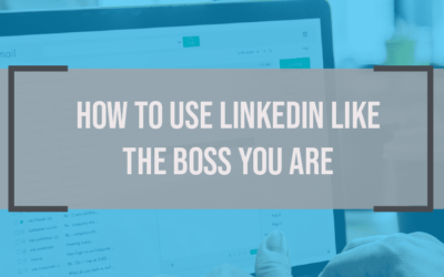 How to Use LinkedIn Like the Boss You Are.