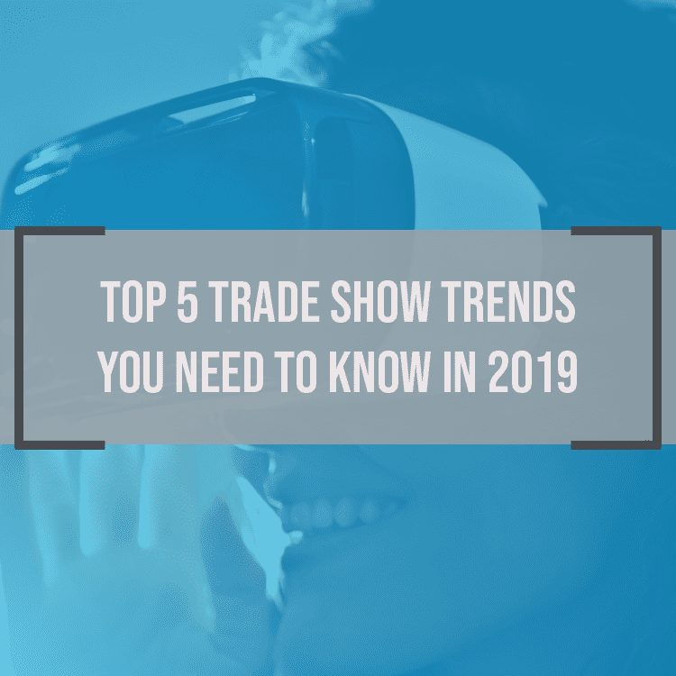 The Top 5 Trade Show Trends You Need to Know in 2019