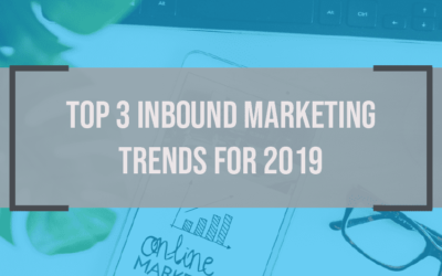 Top 3 Inbound Marketing Trends for 2019